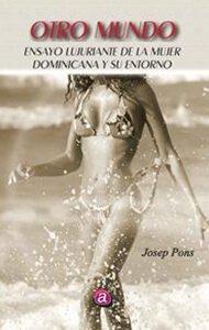 Otro mundo. Ensayo lujuriante de la mujer dominicana y su entorno | Ediciones Albores