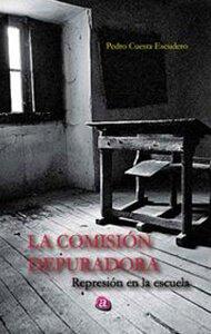 La Comisión Depuradora. Represión en la escuela | Ediciones Albores
