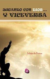 Jugando con Dios... Y viceversa | Ediciones Albores
