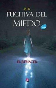Fugitiva del miedo. El renacer (2ª Edición) | Ediciones Albores