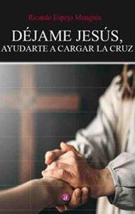 Déjame Jesús ayudarte a cargar la cruz | Ediciones Albores